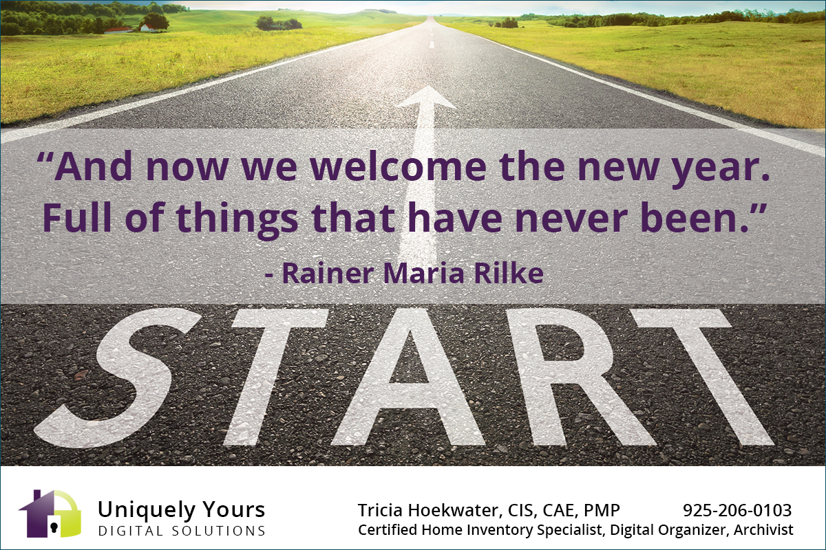 "QUOTE: ""And now we welcome the new year. Full of things that have never been."" - Rainer Maria Rilke"